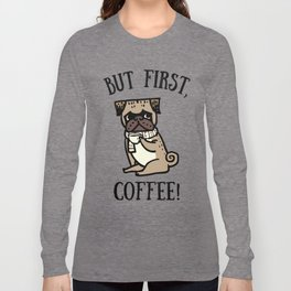 But First, Coffee! Long Sleeve T-shirt
