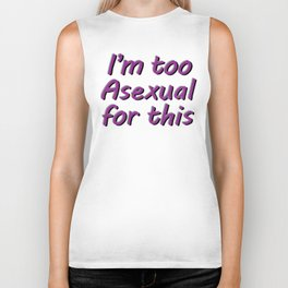 I'm Too Asexual For This - large white bg Biker Tank