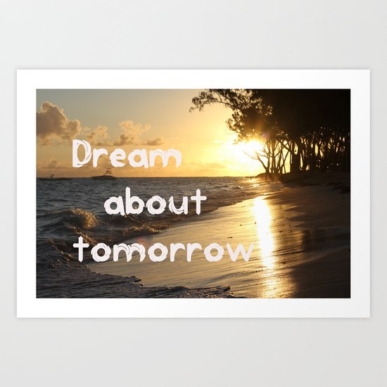 Dream about tomorrow Art Print