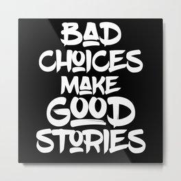Bad Choices Make Good Stories Metal Print