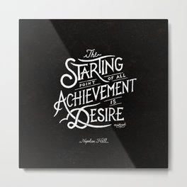 The Starting Point for all Achievement Metal Print