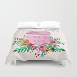 Life Is Hard But Coffee Helps Duvet Cover