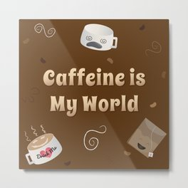Caffeine is My World Metal Print