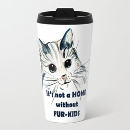 Cat. Conceptial design: it's not a home without fur kids Travel Mug