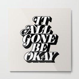 It All Gone Be Okay Metal Print