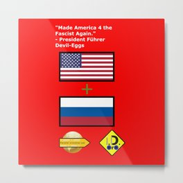 Made America 4 the Fascist Again Metal Print