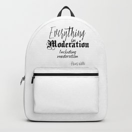 Everything In Moderation, Including Moderation - Oscar Wilde funny quote Backpack