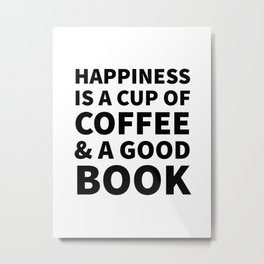 Happiness is a Cup of Coffee & a Good Book Metal Print