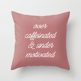 Over caffeinated & under motivated. Throw Pillow