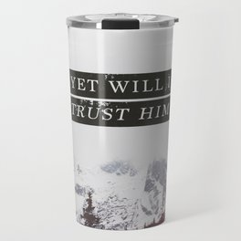 YET WILL I TRUST Travel Mug