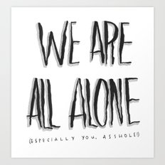 WE ARE ALL ALONE Art Print