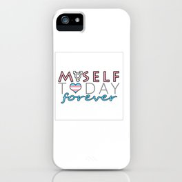 Myself Today Forever iPhone Case