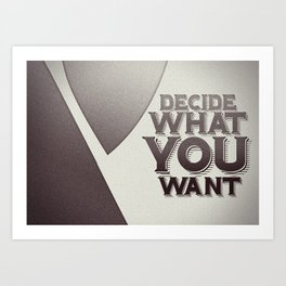 Decide What You Want Art Print