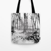 not all those who wander are lost Tote Bags featuring not all those who wander are lost by Lara Finger
