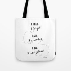 I hear and I forget Tote Bag
