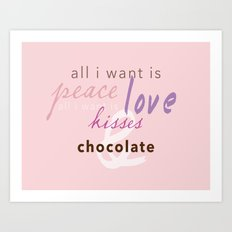All I Want Is Peace Love Kisses & Chocolate Art Print