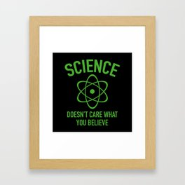 Science Doesn't Care What You Believe In Framed Art Print