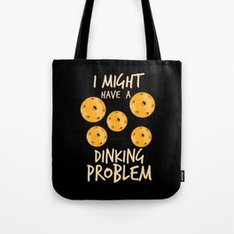 Pickleball Quote: I Might Have Dinking Problem Tote Bag