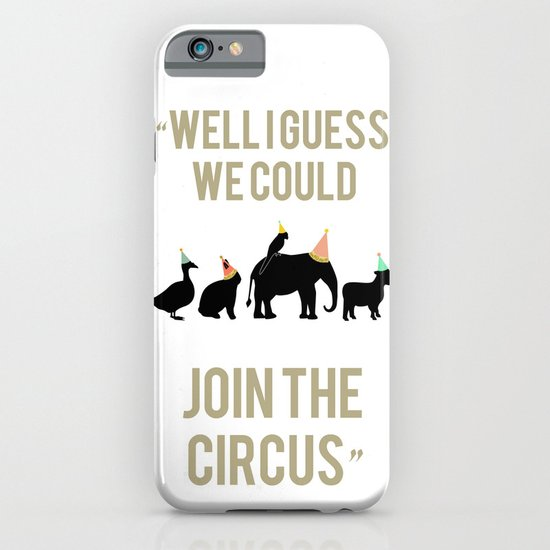 WELL I GUESS WE COULD JOIN THE CIRCUS iPhone & iPod Case