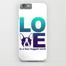 LOVE - Is a four legged word - Boston Terrier Dog print Slim Case iPhone 6s