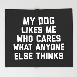 My Dog Likes Me Funny Quote Throw Blanket