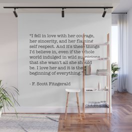 I fell in love with her courage, her sincerity... F. Scott Fitzgerald Quote Wall Mural