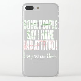 """A Cool Attitude Tee For You Saying """"Some People Say I Have Bad Attitude I Say I Screw Them"""" T-shirt Clear iPhone Case"""