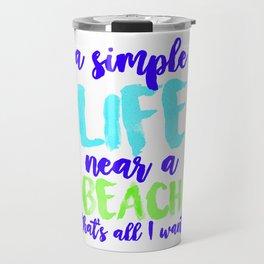 A Simple Life Near A Beach, That's All I Want. (3) Travel Mug