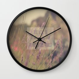 You must be the change you wish to see in the world Wall Clock