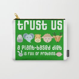 Trust us: a plant-based diet is full of protein. Funny  veggie / vegan design Carry-All Pouch