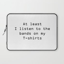 I listen to the bands on my t-shirts Laptop Sleeve