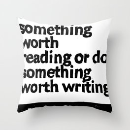 Either write something worth doing or do something worth writing Throw Pillow