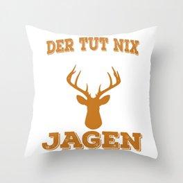 "A Nice Shooting Tee For Hunters Saying ""Der Tut Nix Der Will Nur Jagen"" T-shirt Design Hunting Rifle Throw Pillow"