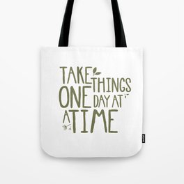 Take Things One Day At A Time Tote Bag
