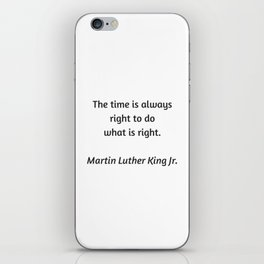 Martin Luther King Inspirational Quote - The time is always right to do what is right iPhone Skin