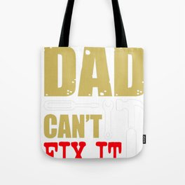 If Dad can't fix it we're all screwed Tote Bag