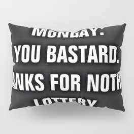 Monday You Bastard - Thanks For Nothin' Lottery Pillow Sham