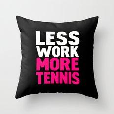 Less work more tennis Throw Pillow