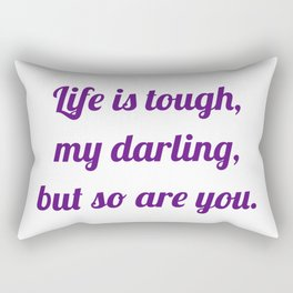 life is tough, my darling, but so are you Rectangular Pillow