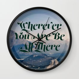 Wherever You Are Be All There Wall Clock