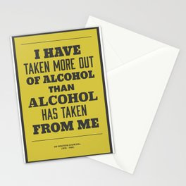'I have taken more out of alcohol than alcohol has taken from me' Stationery Cards