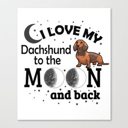 I Love My Dachshund To The Moon And Back Canvas Print