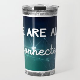 We Are All Connected (Color) Travel Mug