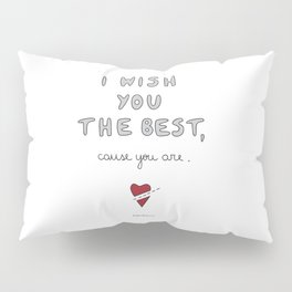 I wish you the best Pillow Sham