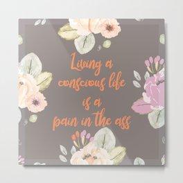 Living a conscious life Metal Print