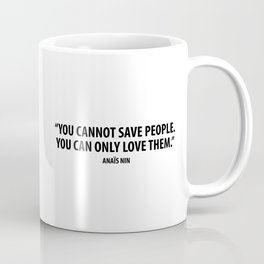 You cannot save people. You can only love them - Anaïs Nin Coffee Mug