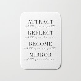 Attract What You Expect. Reflect What You Desire. Become What You Respect. Mirror What You Admire Bath Mat