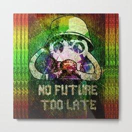 No future - Too late Metal Print
