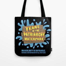 Tears of the Patriarchy Waterpark! Tote Bag