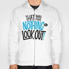 That was for nothing, so look out! Hoody